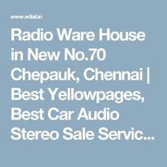 Radio Ware House in New No.70 Chepauk, Chennai | Best Yellowpages, Best Car Audio Stereo Sale Service, India