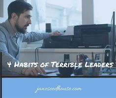 Terrible Leaders: Four Habits To Watch Out For - J.E.S.