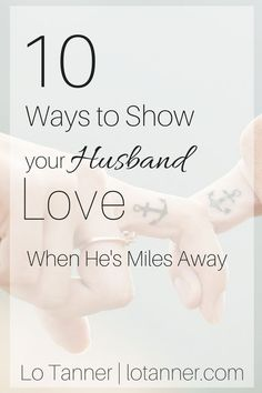 10 Ways to Show Your Husband Love When He's Miles Away /mrslotanner/