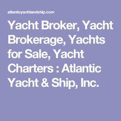 Yacht Broker, Yacht Brokerage, Yachts for Sale, Yacht Charters : Atlantic Yacht & Ship, Inc.