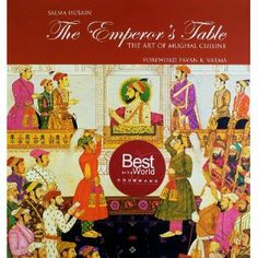 The Emperor's Table: The Art of Mughal Cuisine by Salma Husain, traces each Mughal Emperor's favourite dishes and contribution to the growth of cuisine.Worth it for the history.