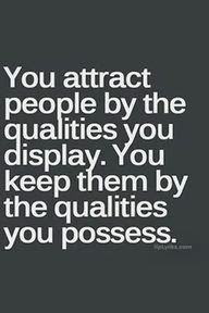You attract and keep people around you with your qualities