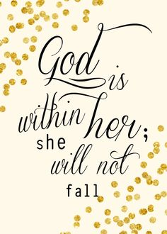 Psalm 46:5 English Standard Version (ESV)   God is in the midst of her; she shall not be moved;     God will help her when morning dawns.