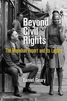 "Read ""Beyond Civil Rights The Moynihan Report and Its Legacy"" by Daniel Geary available from Rakuten Kobo. Shortly after the 1964 Civil Rights Act, Daniel Patrick Moynihan authored a government report titled The Negro Family: A. Book Club Books, Books To Read, Daniel Patrick Moynihan, African American Studies, Civil Rights Leaders, What To Read, Black Power, History Facts, Book Recommendations"