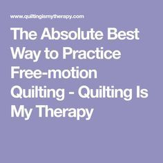 The Absolute Best Way to Practice Free-motion Quilting - Quilting Is My Therapy