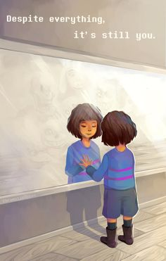 """Despite everything, it's still you."" 