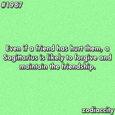Even if a friend has hurt them, a Sagittarian is likely to forgive and maintain the friendship.