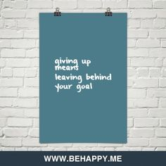 Giving+up+means+leaving+behind+your+goal+#928518