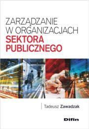 Zarządzanie w organizacjach sektora publicznego / Tadeusz Zawadzak