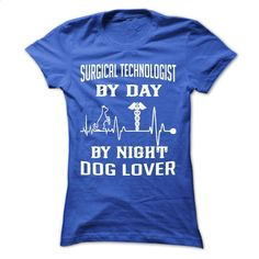 SURGICAL TECHNOLOGIST BY DAY- DOG LOVER BY NIGHT T Shirts, Hoodies, Sweatshirts - #customized hoodies #white shirts. BUY NOW => https://www.sunfrog.com/Funny/SURGICAL-TECHNOLOGIST-BY-DAY-DOG-LOVER-BY-NIGHT-Ladies.html?60505
