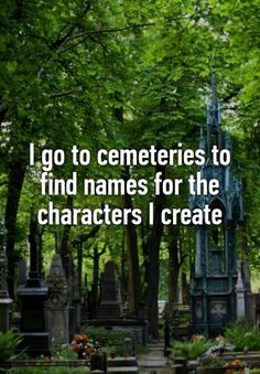 """I go to cemeteries to find names for the characters I create"""