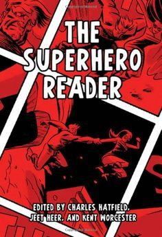 The Superhero Reader, edited by Charles Hatfield, Jeet Heer, and Kent Worcester. Congratulations, Kent!