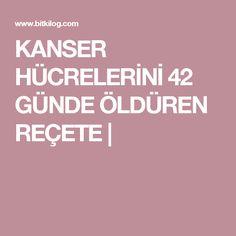 KANSER HÜCRELERİNİ 42 GÜNDE ÖLDÜREN REÇETE  |