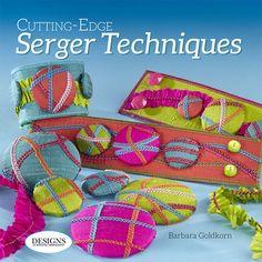 Cutting Edge Serger Techniques Book by Barbara Goldkorn