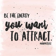 Be the energy you want to attract. If you're happy and loving, other happy and loving people will want to be around that kind of energy. Have a happy day, friends! 💗