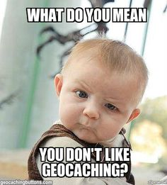 What do you mean you don't like #geocaching?