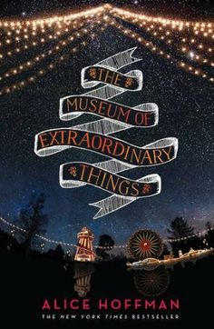 The Museum of Extraordinary Things - Alice Hoffman- I couldn't put this down. I read it in less than 24 hours! Great plot, very interesting characters, engrossing conflict, unique historical setting.