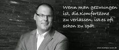 Wenn man gezwungen ist, die Komfortzone zu verlassen, ist es oft schon zu spät. #Markus_Euler  #Topverkäufer #SalesProfi #Verkaufstrainer #Verkaufssemina