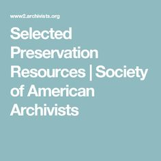 Selected Preservation Resources  | Society of American Archivists