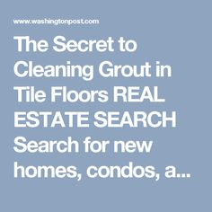 The Secret to Cleaning Grout in Tile Floors  REAL ESTATE SEARCH Search for new homes, condos, and other real estate in Washington, D.C., Maryland and Virginia. Location:  Price Range: To   TOOLBOX  Resize Print E-mail Reprints By Tim Carter Friday, April 3, 2009; 5:35 PM Q: DEAR TIM: Cleaning a tile floor is my next big project. The grout lines are filthy, and I haven't discovered an easy way to restore the tile. Is there a magic product that will clean floor tile? Once the grout is clean…