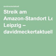Streik am Amazon-Standort Leipzig – davidmeckertaktuell