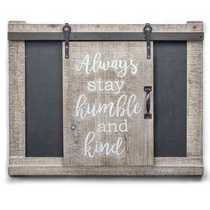 Decorate your home with this lovely Crystal Art Gallery Stay Humble & Kind Barn Door Chalkboard Wall Decor. Barn Door Decor, Barn Doors, Large Chalkboard, Chalkboard Ideas, Dutch Door, Stay Humble, How To Distress Wood, Home Decor Outlet, Cabinet