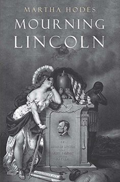 Mourning Lincoln by Martha Hodes http://www.amazon.com/dp/030019580X/ref=cm_sw_r_pi_dp_Wh74ub1TF0167