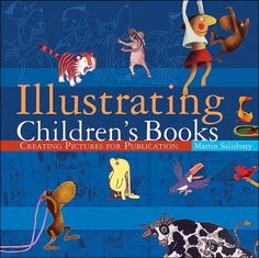 Illustrating Children's Books: Creating Pictures for Publication by Martin Salisbury. Techniques and skills required to illustrate #childrens #books #illustration
