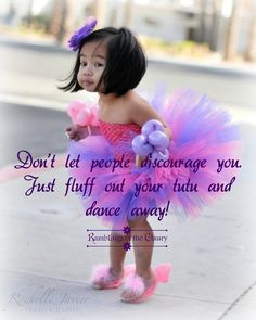 Don't let people discourage you. Just fluff out your tutu and dance away!  <3