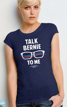 Talk Bernie to Me | Funny Bernie Sanders for President T-Shirt | 2016 Election | Pictured: Navy Women's Tee.