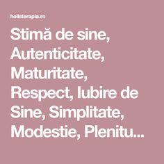 Stimă de sine, Autenticitate, Maturitate, Respect, Iubire de Sine, Simplitate, Modestie, Plenitudine