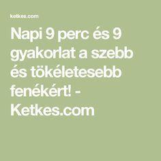 Napi 9 perc és 9 gyakorlat a szebb és tökéletesebb fenékért! - Ketkes.com
