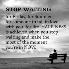 This is so TRUE..... There are NO guarantees in life except for the very moment you are in.... Don't waste it..