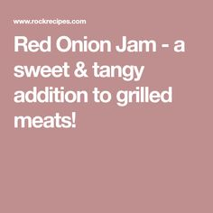 Red Onion Jam - a sweet & tangy addition to grilled meats!