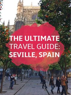 The Ultimate Travel Guide for Seville Spain for travelers, study abroad and tourists.