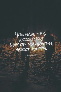 You have this incredible way of making my heart happy. #Quote