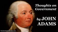 John Adams: THOUGHTS ON GOVERNMENT - FULL AudioBook | Greatest Audio Books