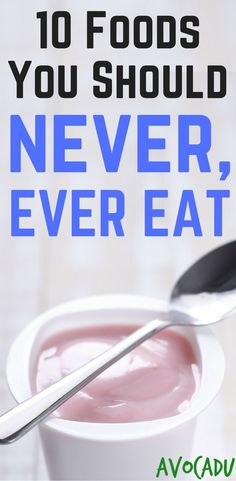 Foods You Should Never Eat | Foods to Avoid for Weight Loss | http://avocadu.com/foods-you-should-never-eat/