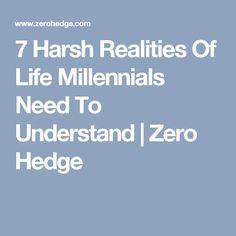 7 Harsh Realities Of Life Millennials Need To Understand | Zero Hedge