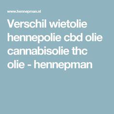 Verschil wietolie hennepolie cbd olie cannabisolie thc olie - hennepman