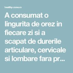 A consumat o lingurita de orez in fiecare zi si a scapat de durerile articulare, cervicale si lombare fara prea mare bataie de cap! - Healthy Zone Health Guru, Health Goals, Oral Health, Health And Wellness, Health Tips, Health Fitness, Natural Remedies For Migraines, Herbal Remedies, Healing Herbs