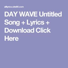 DAY WAVE Untitled Song + Lyrics + Download  Click Here