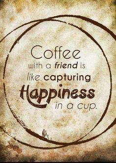 Coffee with a Friend = HAPPY