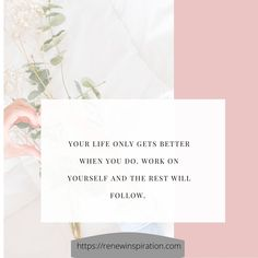 Your life only gets better when you do. Work on yourself and the rest will follow. #Quotes #How to #Quotes self care #Quotes about #Quotes motivation #Things to #Ways to