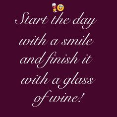 Start the day with a smile and finish it with a glass of wine!  Cheers! #sansebastianwinery