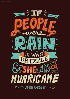 "If people were rain, I was drizzle and she was a hurricane. — ""Looking for Alaska"" by John Green (Illustration by Risa Rodil) John Green Quotes, John Green Books, Typography Quotes, Typography Design, Quote Design, Typography Letters, Looking For Alaska Quotes, Book Quotes, Life Quotes"