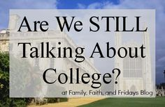 Family, Faith, and Fridays: Are We STILL Talking About College?