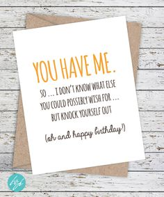 Birthday Card - Funny Boyfriend Card - Funny Girlfriend Birthday Card - Snarky Birthday Card - You have me, happy birthday by FlairandPaper on Etsy