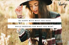 Be happy with what you have while working for what you want. - Helen Keller #verilydailydose