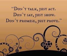 Don't talk, just act. Don't say, just show. Don't promise, just prove. | #INTJ